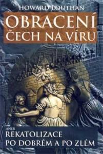 Louthan Howard, Obracení Čech na víru aneb Rekatolizace po dobrém a po zlém,